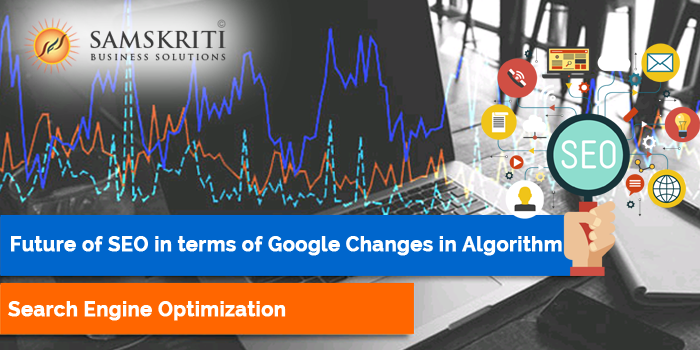 Future of SEO in Terms of Google Changes in Algorithm